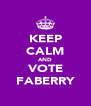 KEEP CALM AND VOTE FABERRY - Personalised Poster A4 size