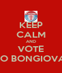 KEEP CALM AND VOTE FABIO BONGIOVANNI - Personalised Poster A4 size