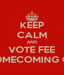 KEEP CALM AND VOTE FEE FOR HOMECOMING QUEEN  - Personalised Poster A4 size
