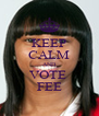 KEEP CALM AND VOTE  FEE - Personalised Poster A4 size