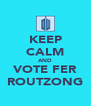 KEEP CALM AND VOTE FER ROUTZONG - Personalised Poster A4 size