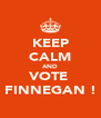 KEEP CALM AND VOTE   FINNEGAN !  - Personalised Poster A4 size