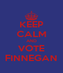 KEEP CALM AND VOTE FINNEGAN - Personalised Poster A4 size
