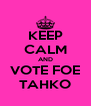 KEEP CALM AND VOTE FOE TAHKO - Personalised Poster A4 size