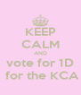 KEEP CALM AND vote for 1D  for the KCA - Personalised Poster A4 size