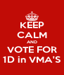 KEEP CALM AND VOTE FOR 1D in VMA'S - Personalised Poster A4 size
