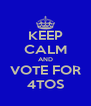 KEEP CALM AND VOTE FOR 4TOS - Personalised Poster A4 size