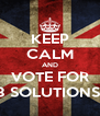 KEEP CALM AND VOTE FOR 8 SOLUTIONS  - Personalised Poster A4 size