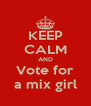 KEEP CALM AND Vote for a mix girl - Personalised Poster A4 size