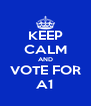 KEEP CALM AND VOTE FOR A1 - Personalised Poster A4 size