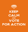 KEEP CALM AND VOTE FOR ACTION - Personalised Poster A4 size