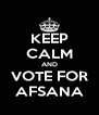 KEEP CALM AND VOTE FOR AFSANA - Personalised Poster A4 size