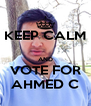 KEEP CALM  AND VOTE FOR AHMED C - Personalised Poster A4 size