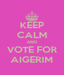 KEEP CALM AND VOTE FOR AIGERIM - Personalised Poster A4 size
