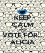KEEP CALM AND VOTE FOR... ALICIA - Personalised Poster A4 size