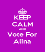 KEEP CALM AND Vote For Alina - Personalised Poster A4 size