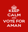 KEEP CALM AND VOTE FOR AMAN - Personalised Poster A4 size
