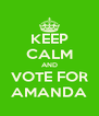 KEEP CALM AND VOTE FOR AMANDA - Personalised Poster A4 size