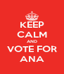 KEEP CALM AND VOTE FOR ANA - Personalised Poster A4 size