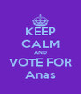 KEEP CALM AND VOTE FOR Anas - Personalised Poster A4 size