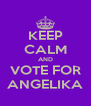 KEEP CALM AND VOTE FOR ANGELIKA - Personalised Poster A4 size