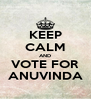 KEEP CALM AND VOTE FOR ANUVINDA - Personalised Poster A4 size