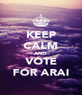KEEP CALM AND VOTE FOR ARAI - Personalised Poster A4 size