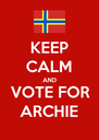 KEEP CALM AND VOTE FOR ARCHIE - Personalised Poster A4 size