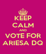 KEEP CALM AND VOTE FOR ARIESA DQ - Personalised Poster A4 size