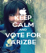 KEEP CALM AND VOTE FOR ARIZBE - Personalised Poster A4 size