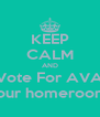 KEEP CALM AND Vote For AVA for your homeroom rep - Personalised Poster A4 size