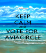 KEEP CALM AND VOTE FOR  AVIACIRCLE - Personalised Poster A4 size