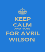 KEEP CALM AND VOTE FOR AVRIL WILSON - Personalised Poster A4 size