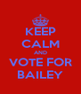 KEEP CALM AND VOTE FOR BAILEY - Personalised Poster A4 size
