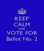 KEEP CALM AND VOTE FOR Ballot No. 2 - Personalised Poster A4 size