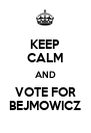 KEEP CALM AND VOTE FOR BEJMOWICZ - Personalised Poster A4 size