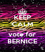 KEEP CALM AND vote for BERNICE - Personalised Poster A4 size