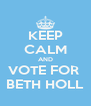 KEEP CALM AND VOTE FOR  BETH HOLL - Personalised Poster A4 size