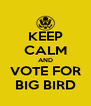 KEEP CALM AND VOTE FOR BIG BIRD - Personalised Poster A4 size