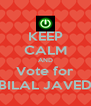 KEEP CALM AND Vote for BILAL JAVED - Personalised Poster A4 size