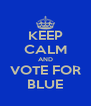 KEEP CALM AND VOTE FOR BLUE - Personalised Poster A4 size