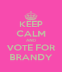 KEEP CALM AND VOTE FOR BRANDY - Personalised Poster A4 size