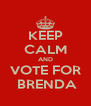 KEEP CALM AND VOTE FOR  BRENDA - Personalised Poster A4 size