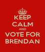 KEEP CALM AND VOTE FOR BRENDAN - Personalised Poster A4 size