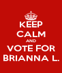 KEEP CALM AND VOTE FOR BRIANNA L. - Personalised Poster A4 size