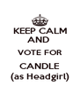 KEEP CALM AND  VOTE FOR CANDLE (as Headgirl) - Personalised Poster A4 size