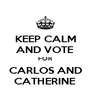KEEP CALM AND VOTE FOR CARLOS AND CATHERINE - Personalised Poster A4 size