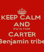 KEEP CALM  AND VOTE FOR CARTER Benjamin tribe - Personalised Poster A4 size