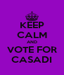 KEEP CALM AND VOTE FOR CASADI - Personalised Poster A4 size