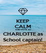 KEEP CALM  AND VOTE  for CHARLOTTE as School captain! - Personalised Poster A4 size